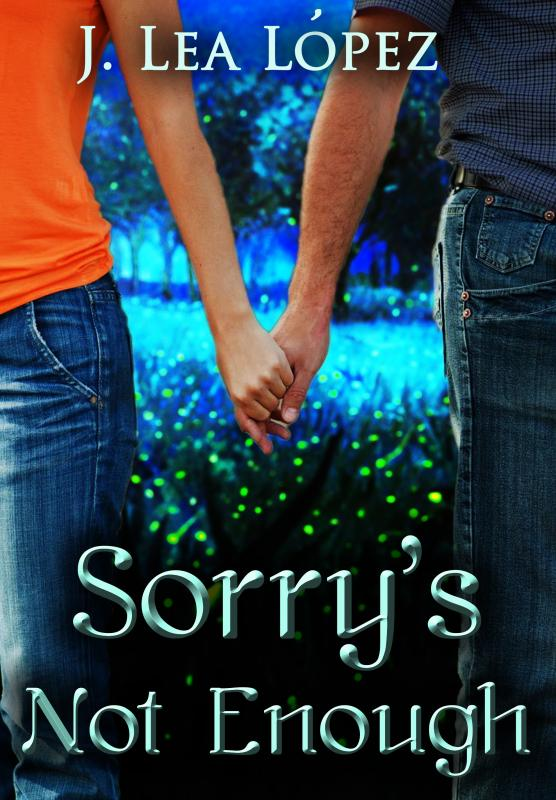 Sorry's Not Enough by J. Lea Lopez