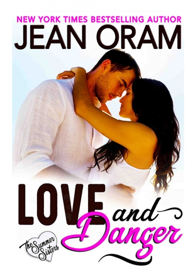 Love and Danger by Jean Oram. Irresistible sweet small town romances. The Summer Sisters bodyguard sweet romance.