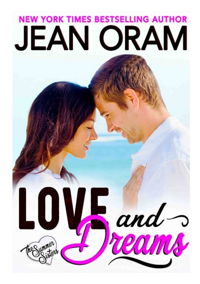 Love and Dreams by Jean Oram. Irresistible sweet small town romances. The Summer Sisters tycoon sweet romance.