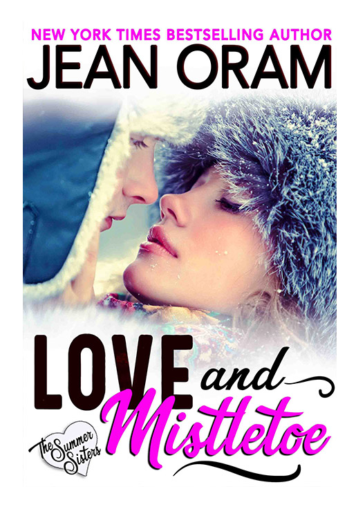 Love and Mistletoe by Jean Oram. Irresistible sweet small town romances. The Summer Sisters Christmas sweet romance.